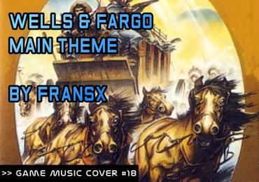 GMC #18 - Wells & Fargo - Main Theme by FranSX
